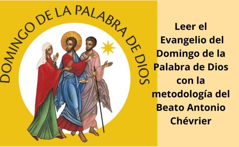 Leer el Evangelio del Domingo de la Palabra de Dios con la metodología del Beato AntonioChévrier